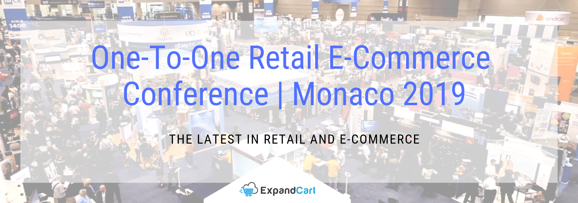 One-To-One Retail E-Commerce Conference | Monaco 2019: The Latest in Retail!
