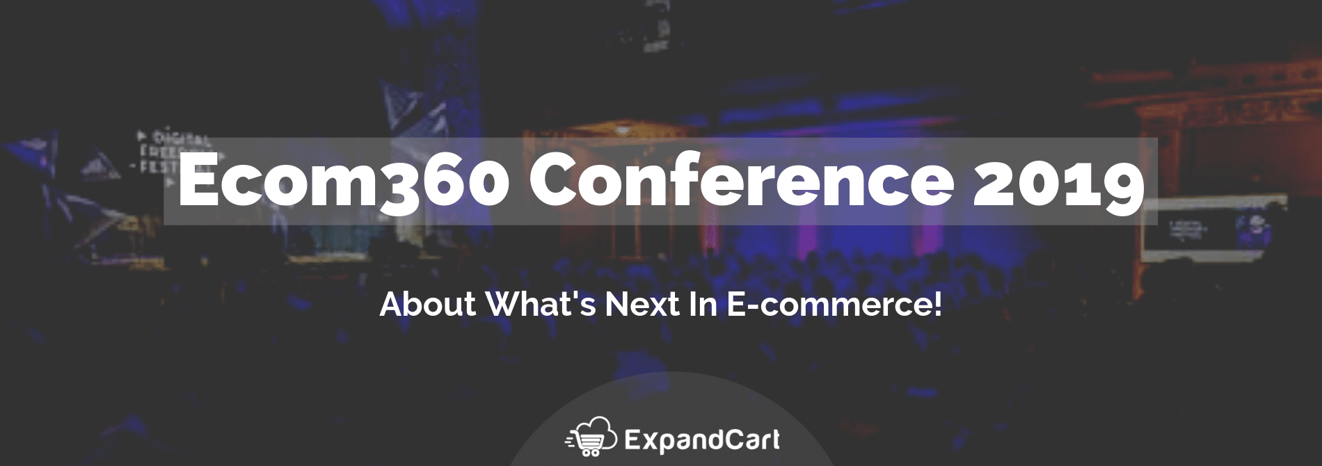 Ecom360 Conference 2019: About What's Next In E-commerce!
