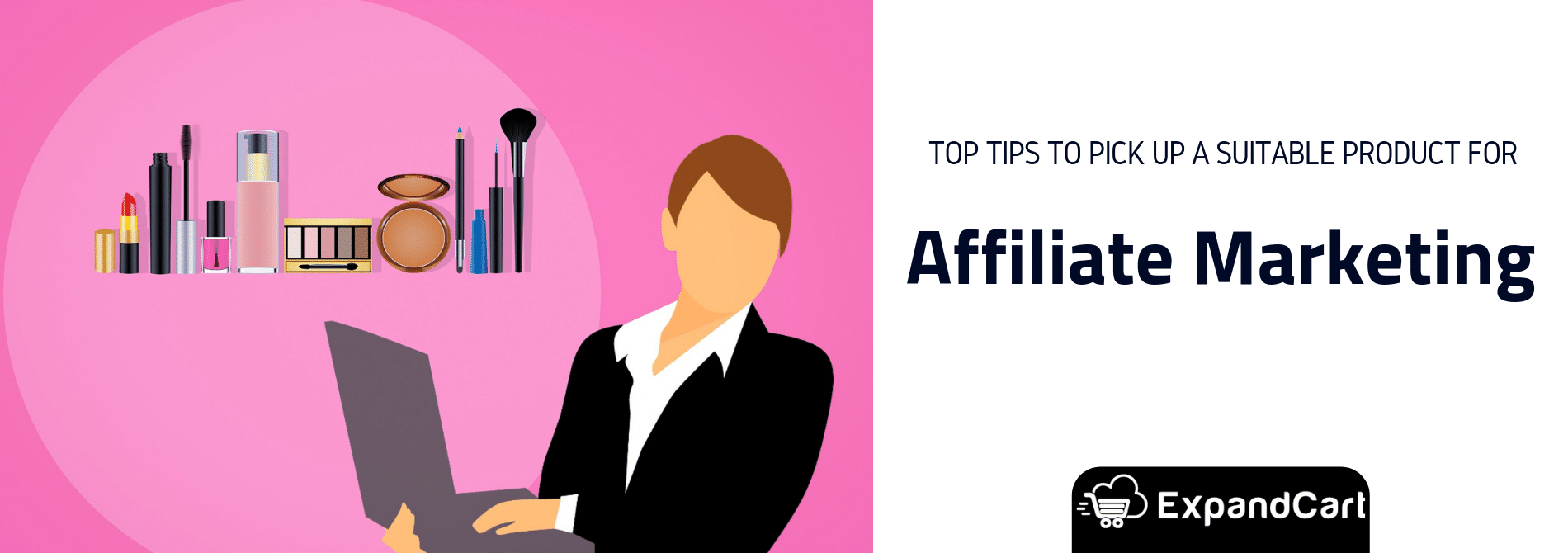 Top 6 Tips To Pick up A Suitable Product for Affiliate Marketing