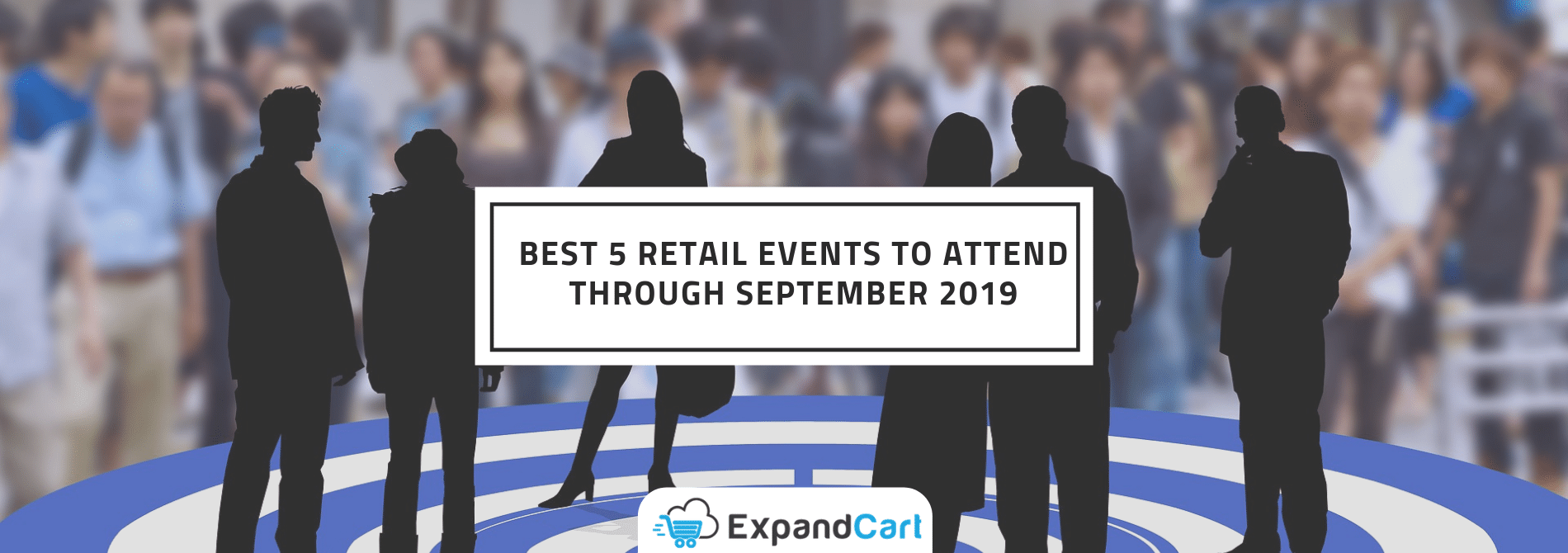 Best 5 Retail Events To Attend Through September 2019