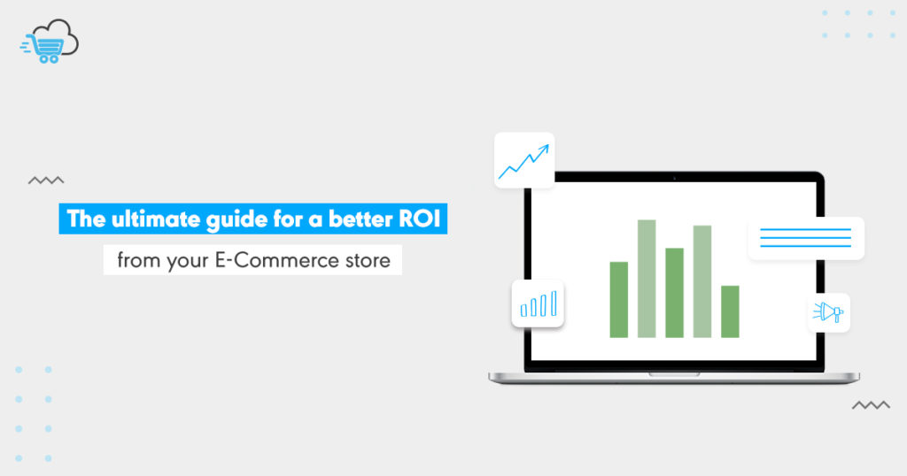 The Ultimate Guide for Better ROI from Your Ecommerce Store