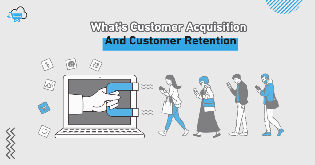 What Is Customer Acquisition and Customer Retention ?
