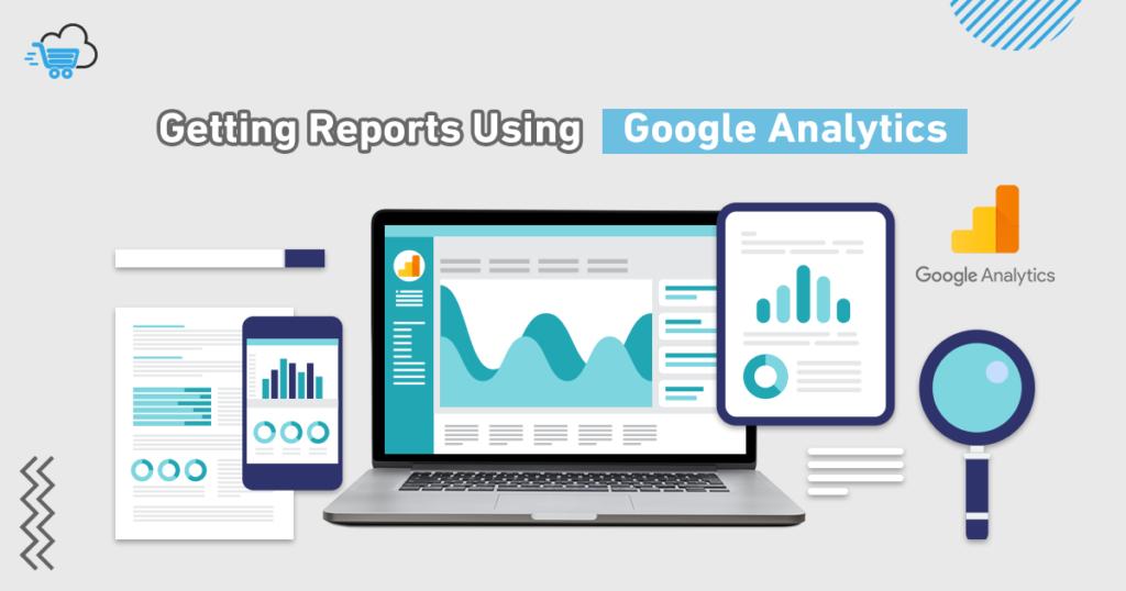Getting Reports Using Google Analytics