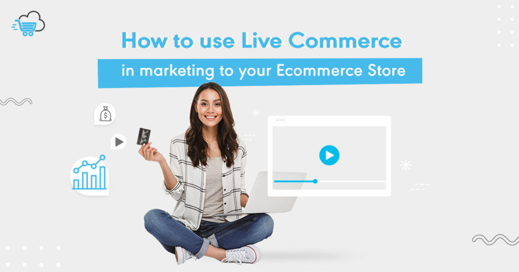 Live Commerce in Marketing to Your eCommerce Store