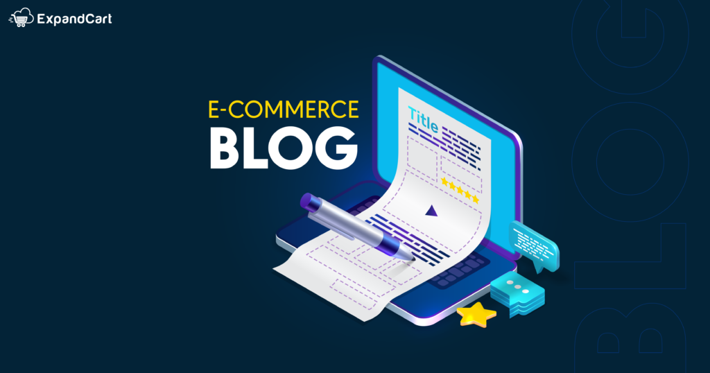 Why Must Your Online Store Have an E-commerce Blog?